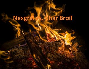 Nexgrill vs. Char Broil Reviews – What is The Best Grill?