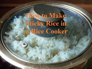 How to Make Sticky Rice in a Rice Cooker