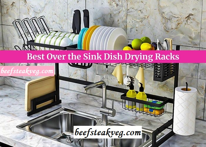 Best Over The Sink Dish Drying Rack