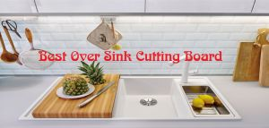 Top 7 Best Over Sink Cutting Board for 2021